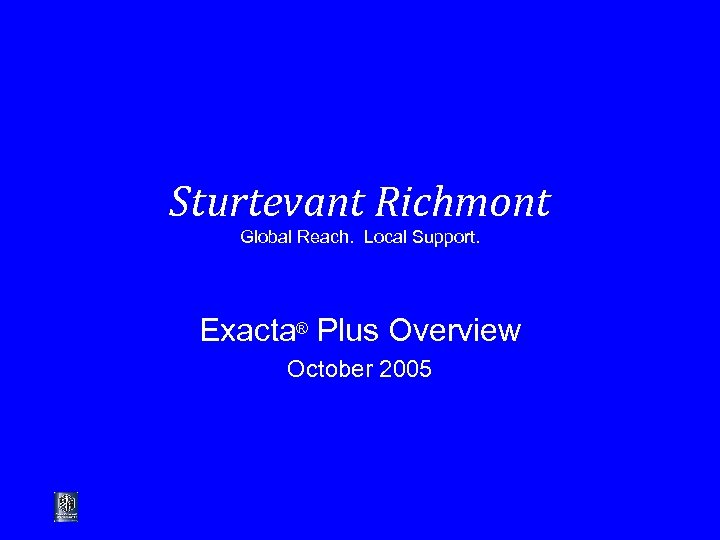 Sturtevant Richmont Global Reach. Local Support. Exacta® Plus Overview October 2005