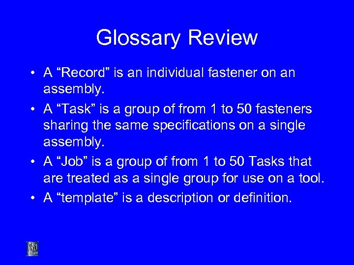 """Glossary Review • A """"Record"""" is an individual fastener on an assembly. • A"""