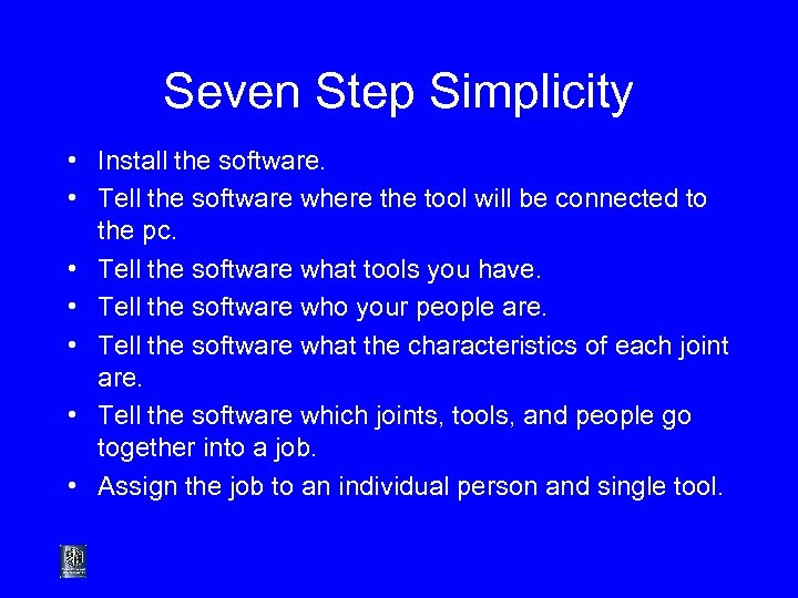 Seven Step Simplicity • Install the software. • Tell the software where the tool