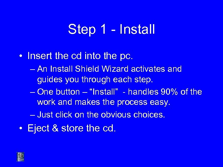 Step 1 - Install • Insert the cd into the pc. – An Install