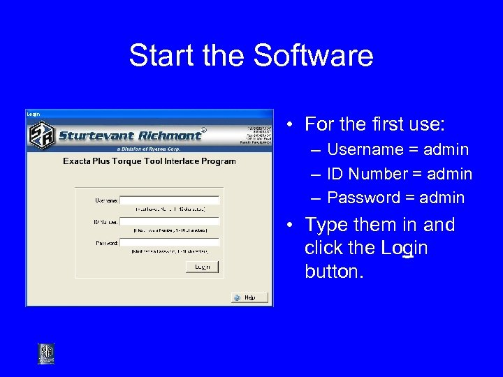Start the Software • For the first use: – Username = admin – ID