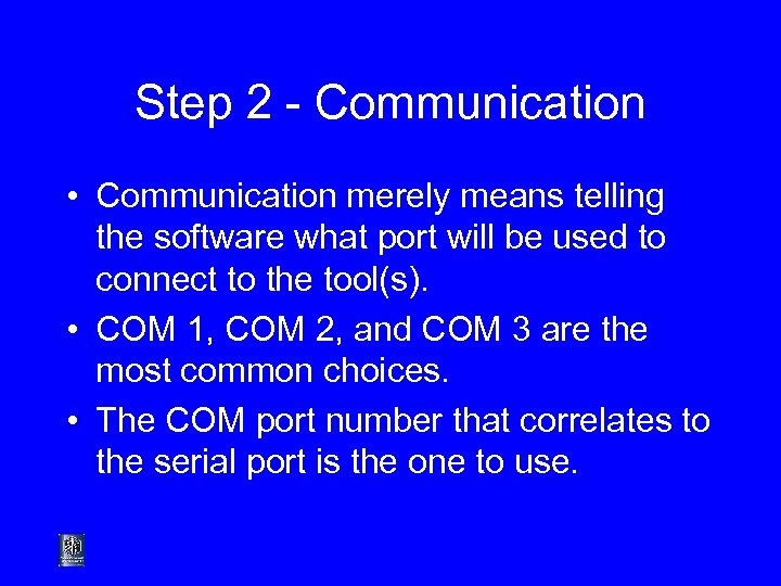 Step 2 - Communication • Communication merely means telling the software what port will
