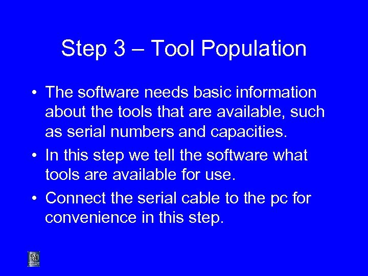 Step 3 – Tool Population • The software needs basic information about the tools