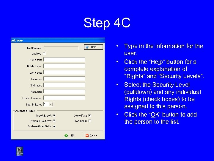 Step 4 C • Type in the information for the user. • Click the