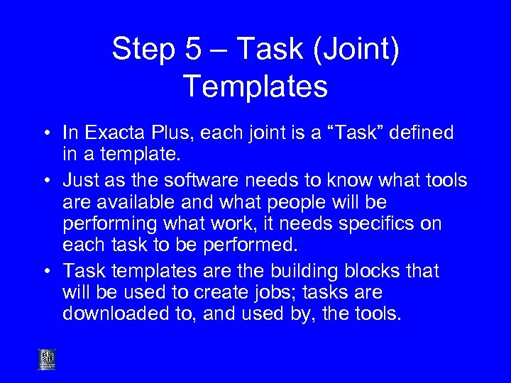 Step 5 – Task (Joint) Templates • In Exacta Plus, each joint is a