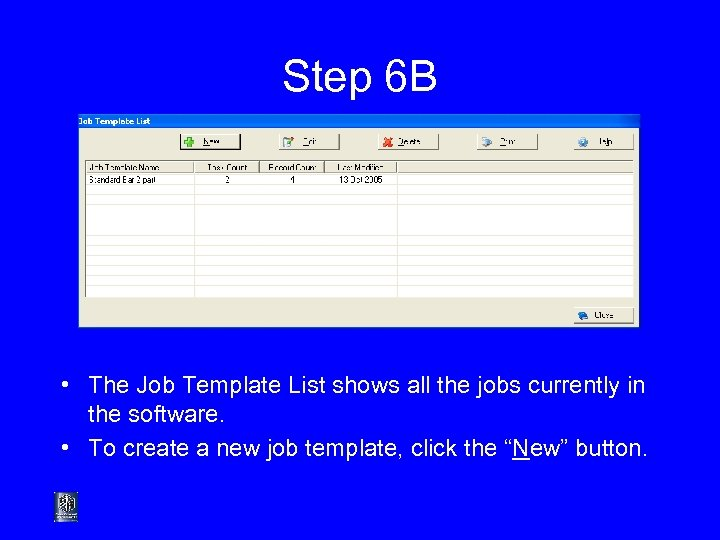 Step 6 B • The Job Template List shows all the jobs currently in