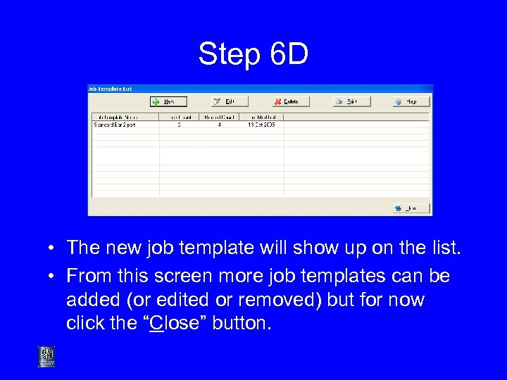 Step 6 D • The new job template will show up on the list.
