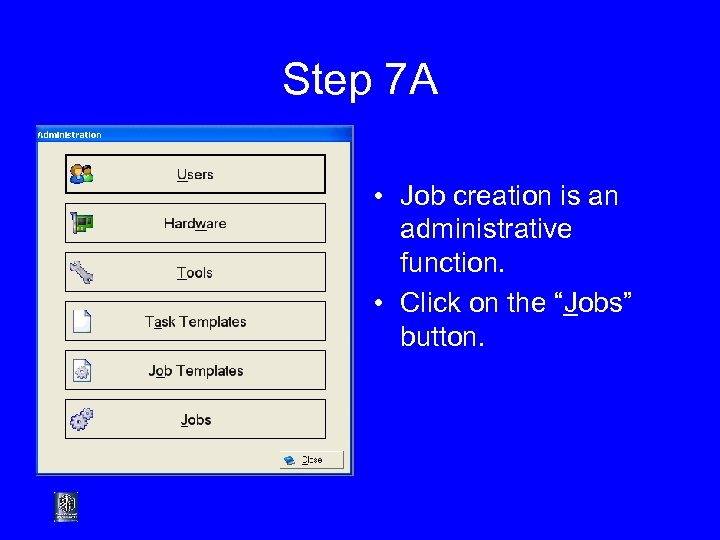 Step 7 A • Job creation is an administrative function. • Click on the