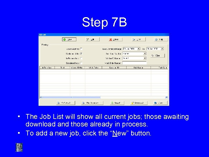 Step 7 B • The Job List will show all current jobs; those awaiting