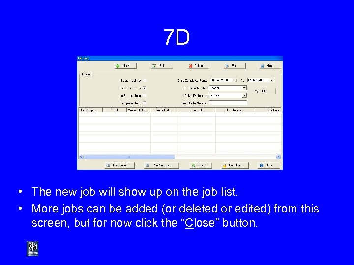 7 D • The new job will show up on the job list. •
