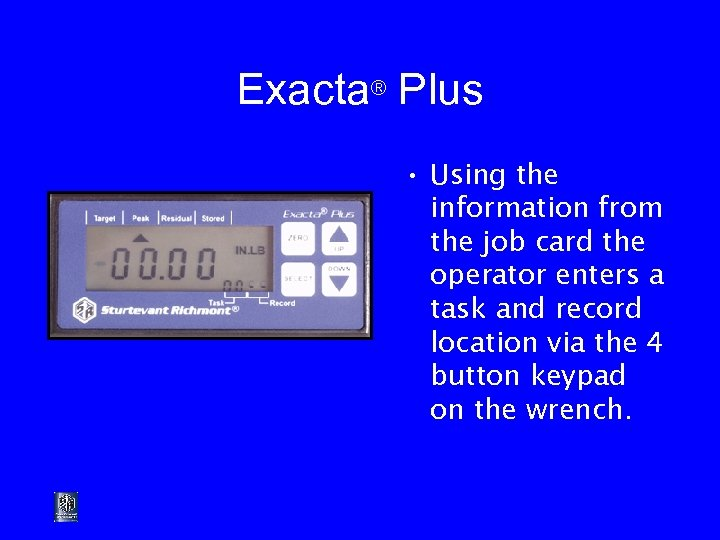 Exacta® Plus • Using the information from the job card the operator enters a