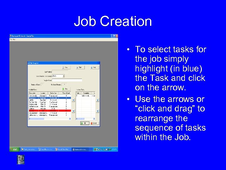 Job Creation • To select tasks for the job simply highlight (in blue) the