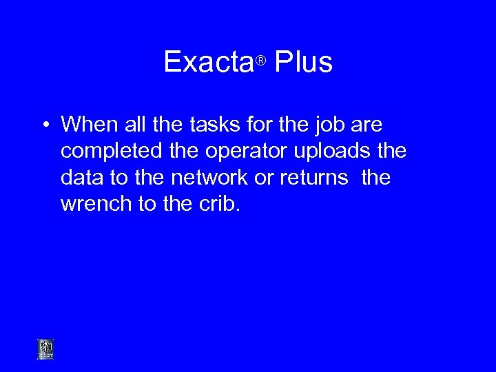 Exacta® Plus • When all the tasks for the job are completed the operator