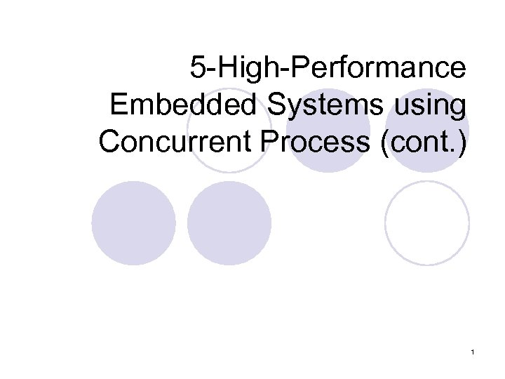 5 -High-Performance Embedded Systems using Concurrent Process (cont. ) 1