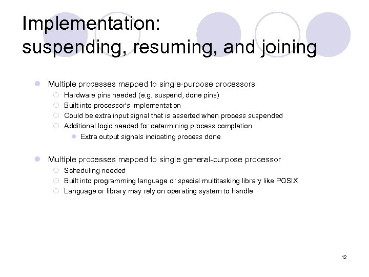 Implementation: suspending, resuming, and joining l Multiple processes mapped to single-purpose processors ¡ ¡