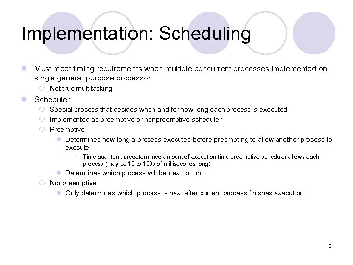 Implementation: Scheduling l Must meet timing requirements when multiple concurrent processes implemented on single