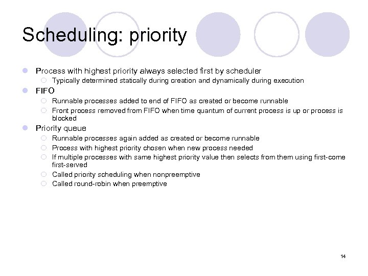 Scheduling: priority l Process with highest priority always selected first by scheduler ¡ Typically