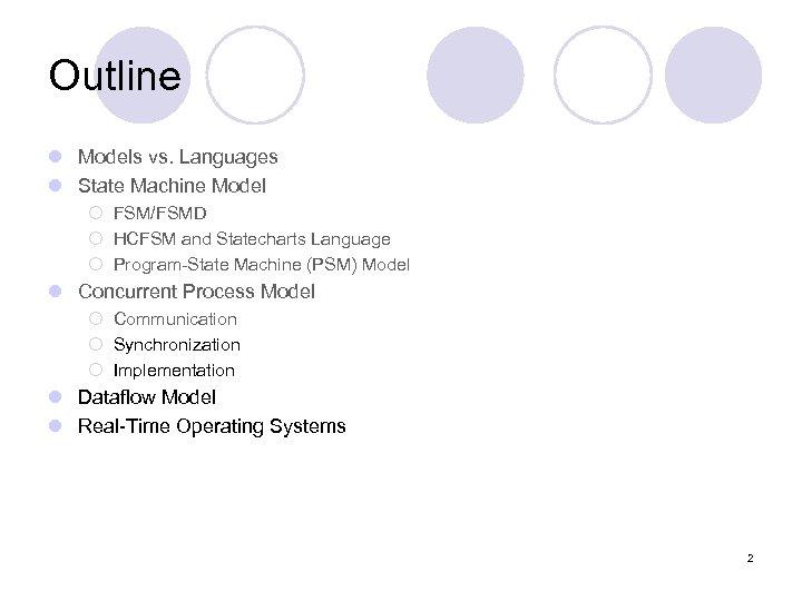 Outline l Models vs. Languages l State Machine Model ¡ FSM/FSMD ¡ HCFSM and