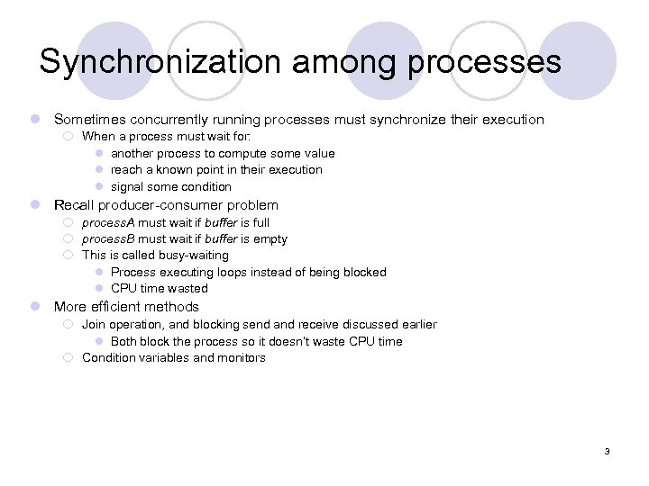 Synchronization among processes l Sometimes concurrently running processes must synchronize their execution ¡ When