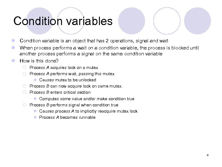 Condition variables l Condition variable is an object that has 2 operations, signal and