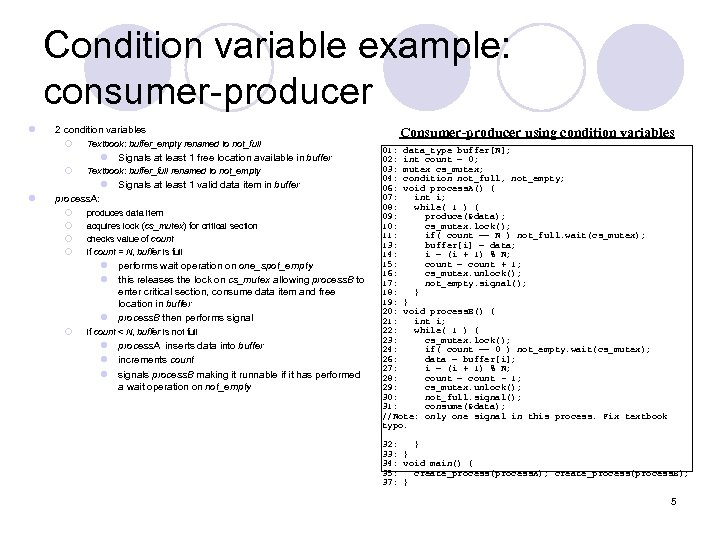 Condition variable example: consumer-producer l 2 condition variables ¡ Textbook: buffer_empty renamed to not_full