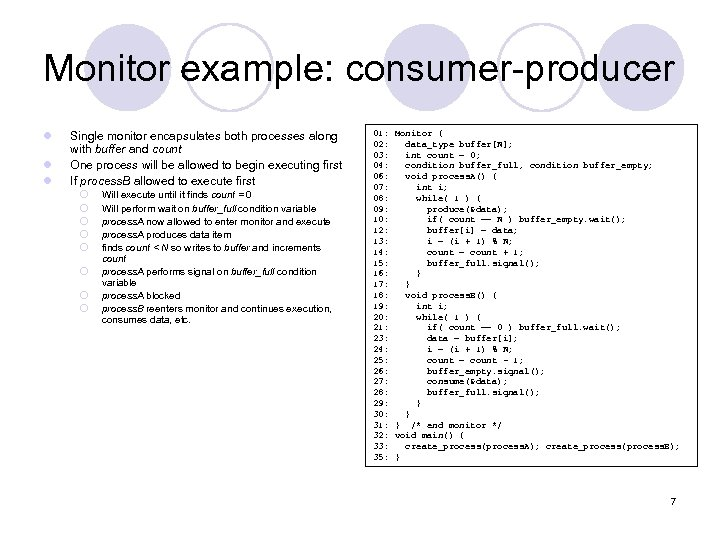Monitor example: consumer-producer l l l Single monitor encapsulates both processes along with buffer