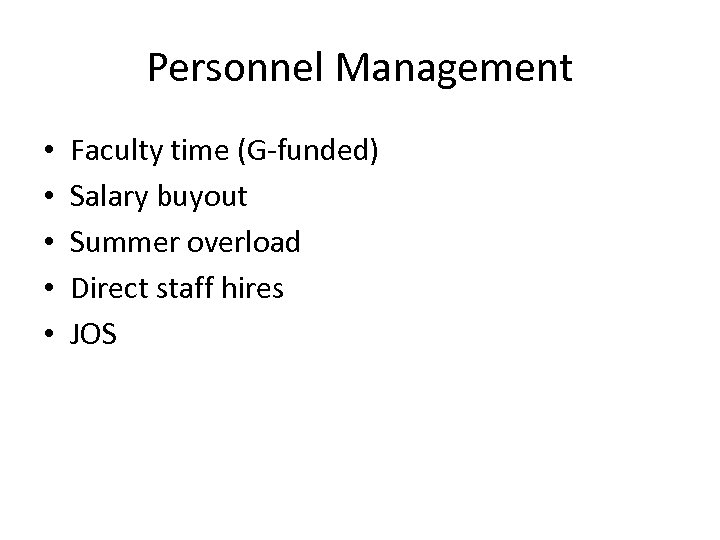 Personnel Management • • • Faculty time (G-funded) Salary buyout Summer overload Direct staff