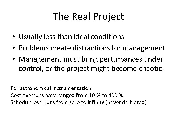 The Real Project • Usually less than ideal conditions • Problems create distractions for