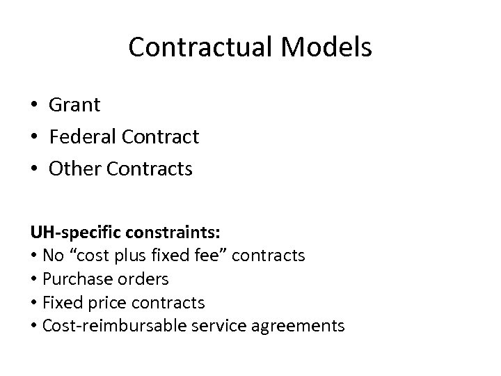 Contractual Models • Grant • Federal Contract • Other Contracts UH-specific constraints: • No