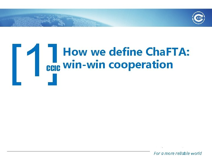 [1] How we define Cha. FTA: CCIC win-win cooperation For a more reliable world