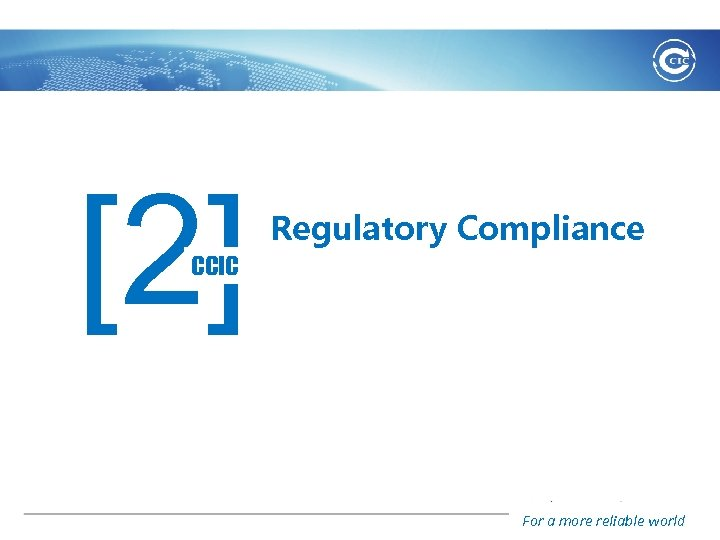 [2] Regulatory Compliance CCIC For a more reliable world