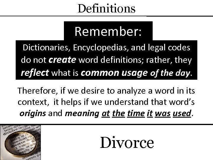 Definitions Remember: Dictionaries, Encyclopedias, and legal codes do not create word definitions; rather, they