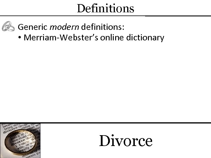 Definitions Generic modern definitions: • Merriam-Webster's online dictionary Divorce