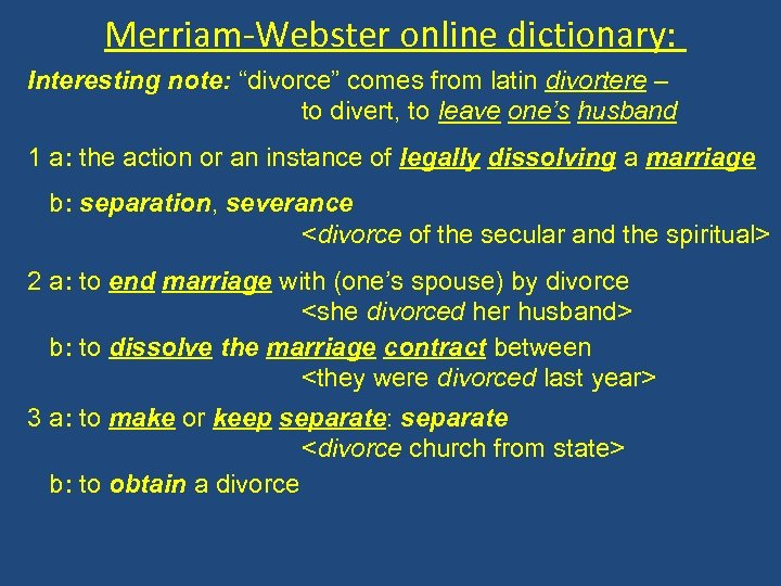 """Merriam-Webster online dictionary: Interesting note: """"divorce"""" comes from latin divortere – to divert, to"""
