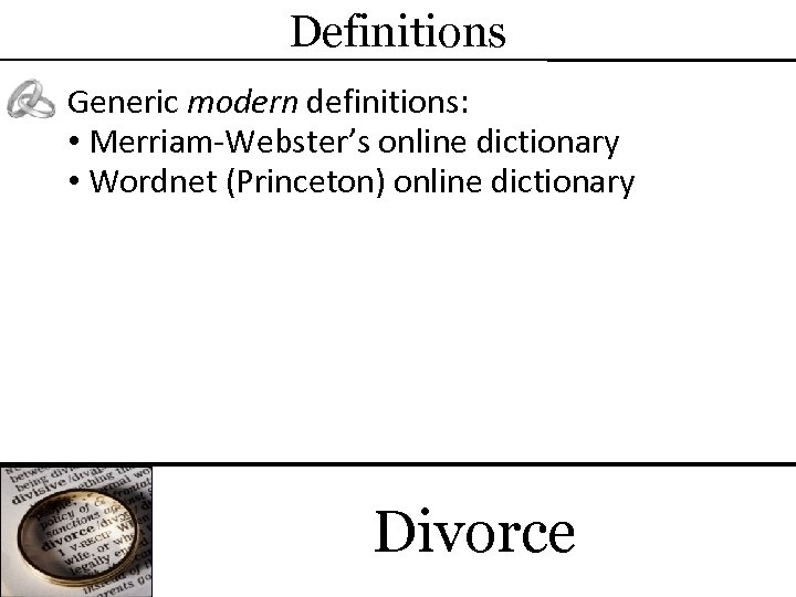 Definitions Generic modern definitions: • Merriam-Webster's online dictionary • Wordnet (Princeton) online dictionary Divorce