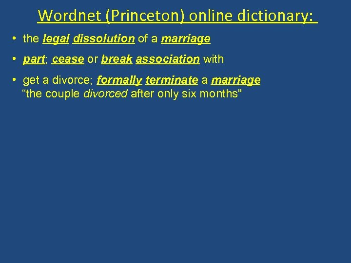 Wordnet (Princeton) online dictionary: • the legal dissolution of a marriage • part; cease
