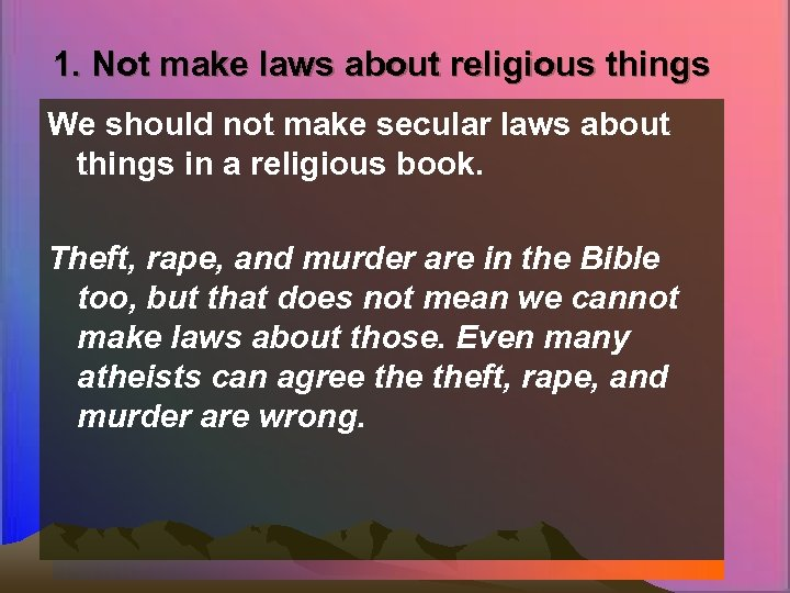1. Not make laws about religious things We should not make secular laws about