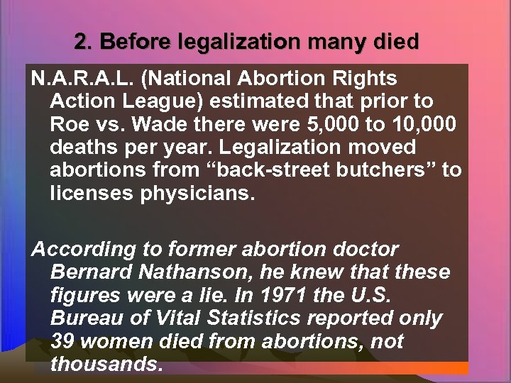 2. Before legalization many died N. A. R. A. L. (National Abortion Rights Action