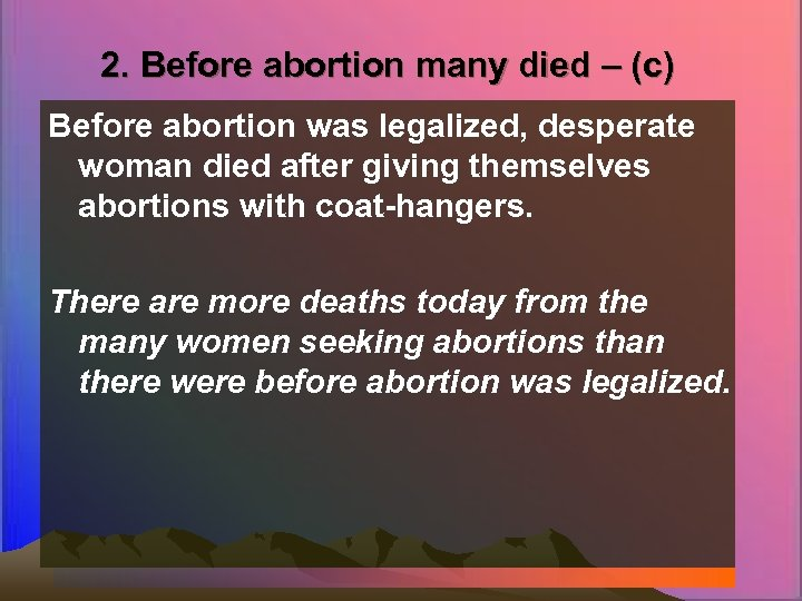 2. Before abortion many died – (c) Before abortion was legalized, desperate woman died