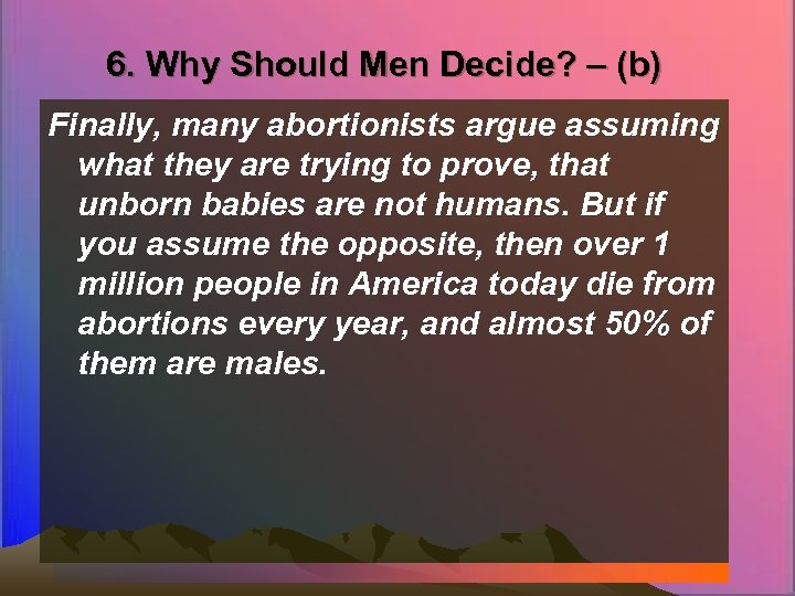 6. Why Should Men Decide? – (b) Finally, many abortionists argue assuming what they