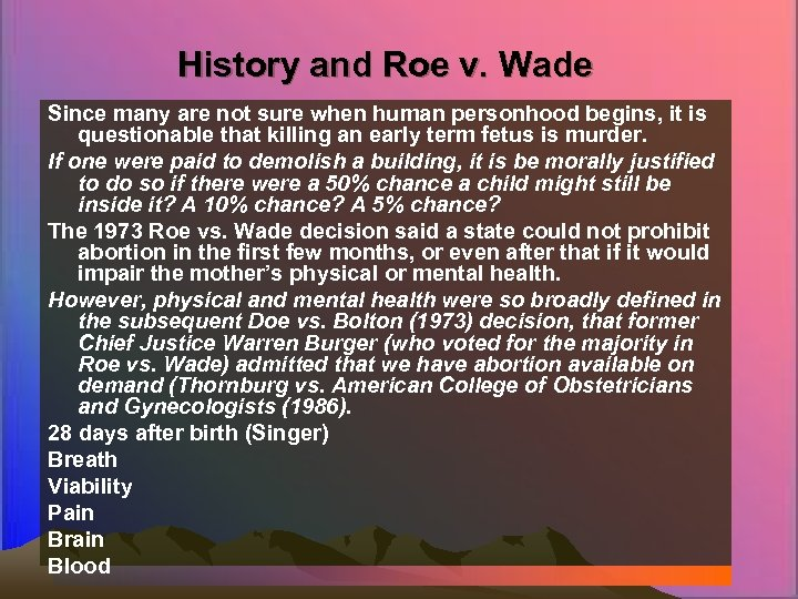 History and Roe v. Wade Since many are not sure when human personhood begins,
