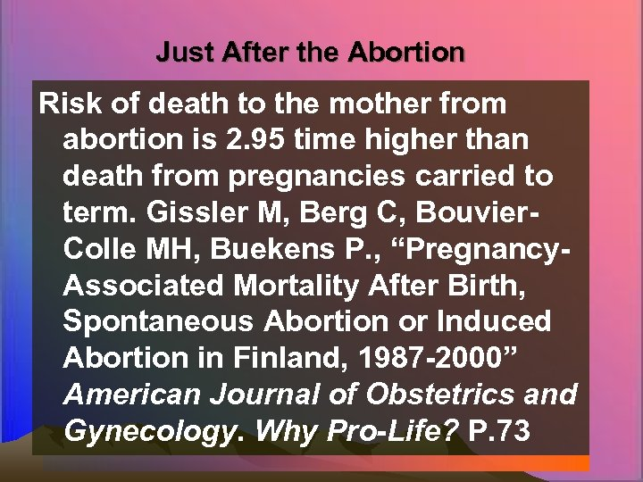 Just After the Abortion Risk of death to the mother from abortion is 2.