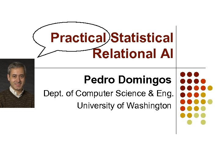 Practical Statistical Relational AI Pedro Domingos Dept. of Computer Science & Eng. University of