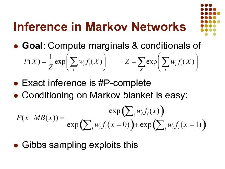 Inference in Markov Networks l Goal: Compute marginals & conditionals of l l Exact