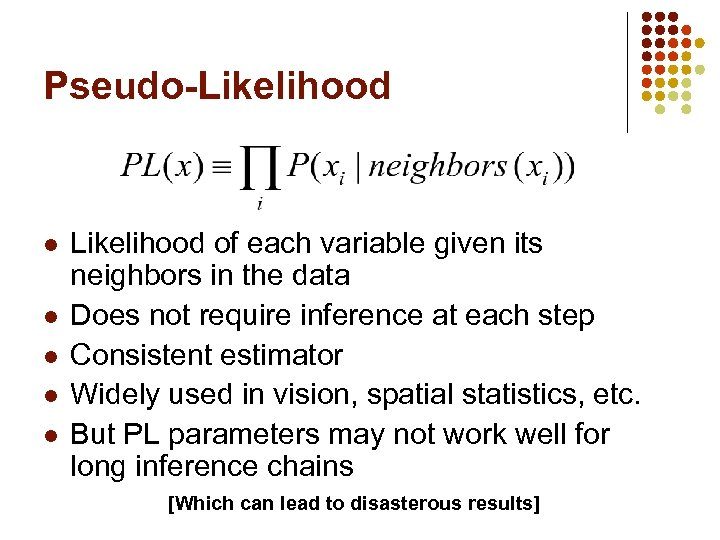 Pseudo-Likelihood l l l Likelihood of each variable given its neighbors in the data