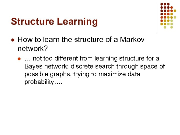 Structure Learning l How to learn the structure of a Markov network? l …