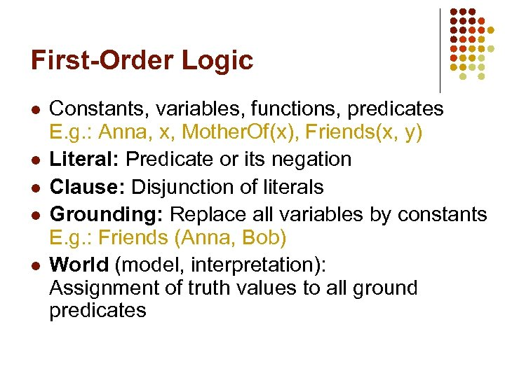 First-Order Logic l l l Constants, variables, functions, predicates E. g. : Anna, x,