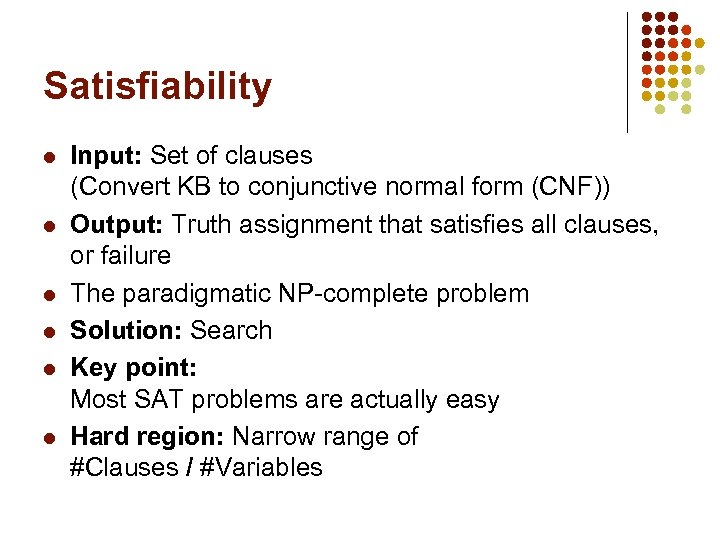 Satisfiability l l l Input: Set of clauses (Convert KB to conjunctive normal form