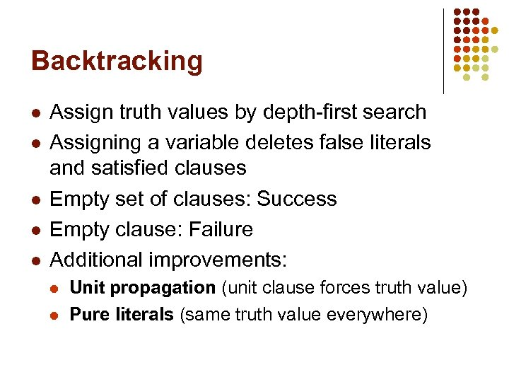 Backtracking l l l Assign truth values by depth-first search Assigning a variable deletes