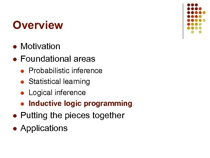 Overview l l Motivation Foundational areas l l l Probabilistic inference Statistical learning Logical